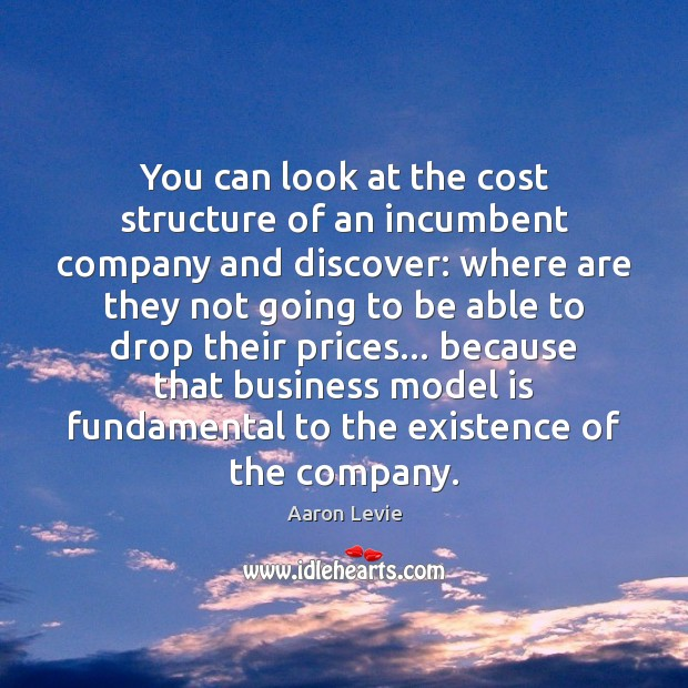 You can look at the cost structure of an incumbent company and Image