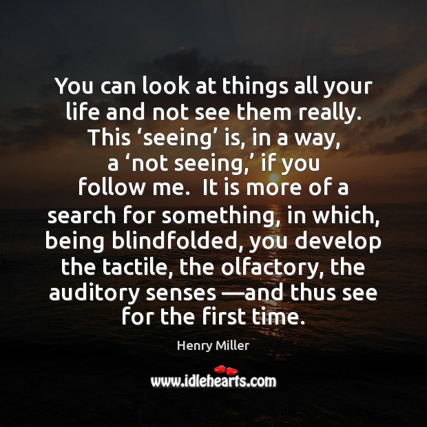 Image, You can look at things all your life and not see them