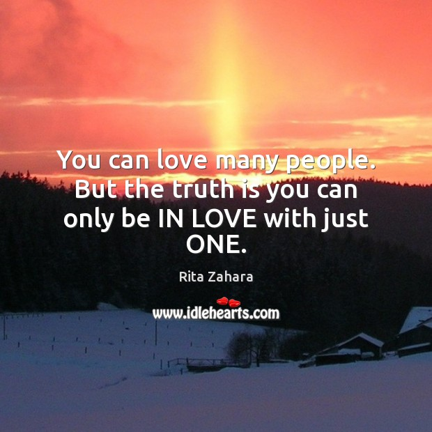 You can love many people. But the truth is you can only be IN LOVE with just ONE. Image