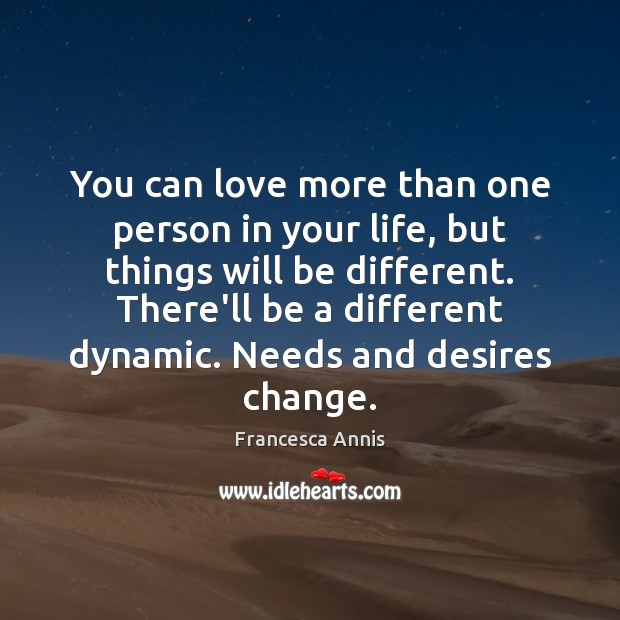 You can love more than one person in your life, but things Francesca Annis Picture Quote
