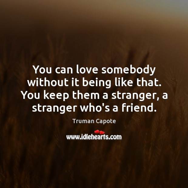 Image, You can love somebody without it being like that. You keep them