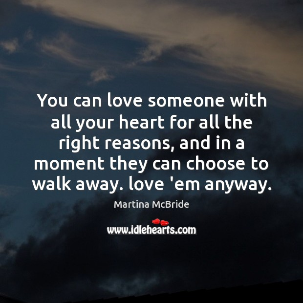 You can love someone with all your heart for all the right Martina McBride Picture Quote