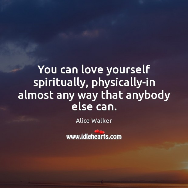 You can love yourself spiritually, physically-in almost any way that anybody else can. Image