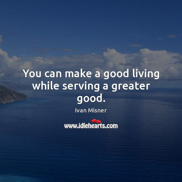 You can make a good living while serving a greater good. Image