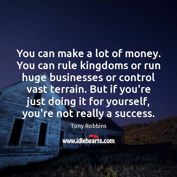 Image, You can make a lot of money. You can rule kingdoms or