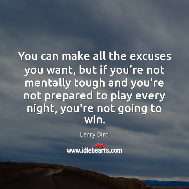 You can make all the excuses you want, but if you're not Larry Bird Picture Quote