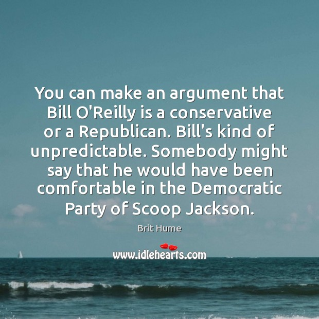 Image, You can make an argument that Bill O'Reilly is a conservative or