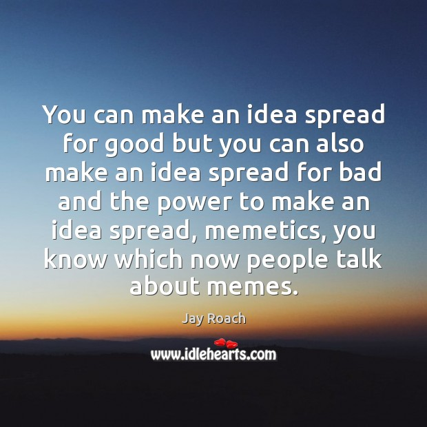 You can make an idea spread for good but you can also Image