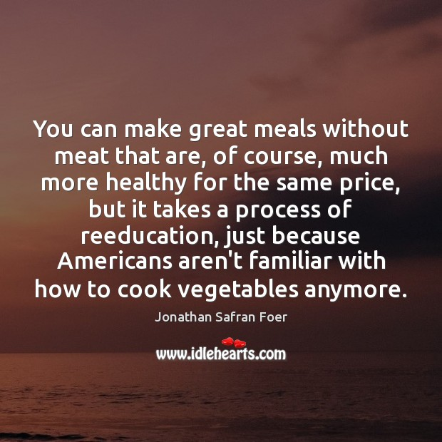 Image, You can make great meals without meat that are, of course, much