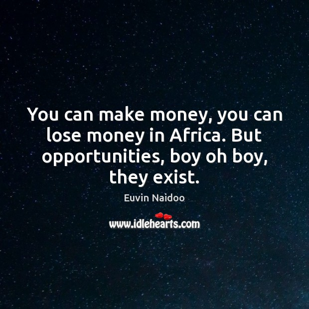 You can make money, you can lose money in Africa. But opportunities, Image