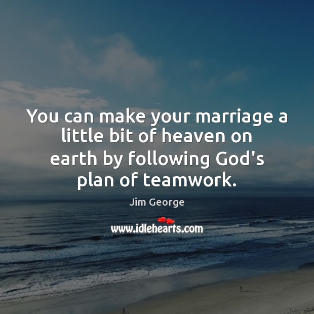 You can make your marriage a little bit of heaven on earth Teamwork Quotes Image