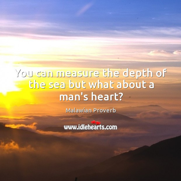You can measure the depth of the sea but what about a man's heart? Malawian Proverbs Image
