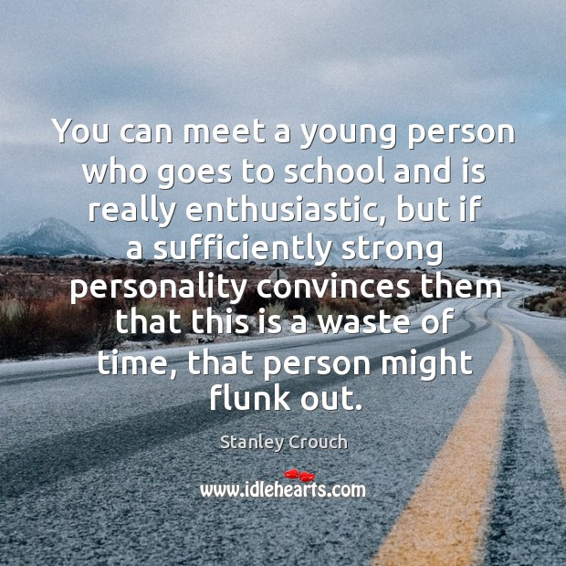 You can meet a young person who goes to school and is really enthusiastic, but if a sufficiently strong Image