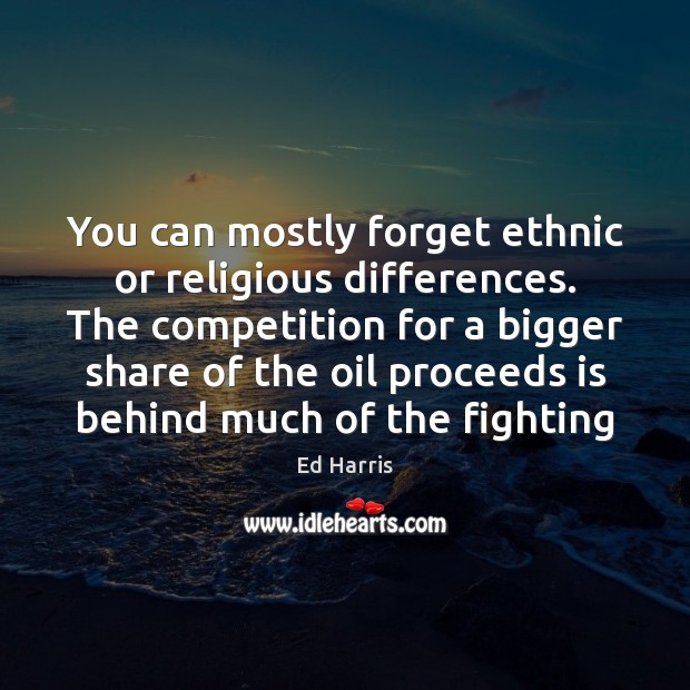 You can mostly forget ethnic or religious differences. The competition for a Image