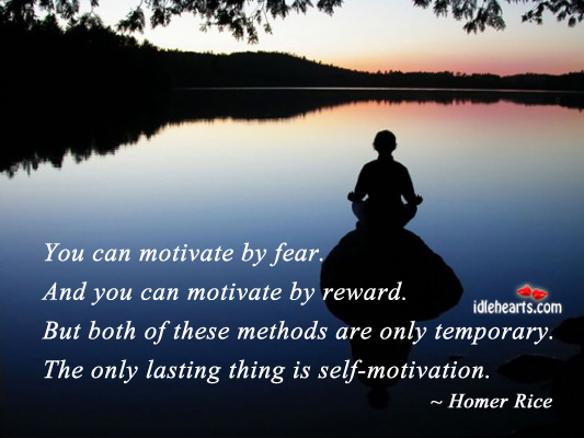 You Can Motivate By Fear. And You Can….