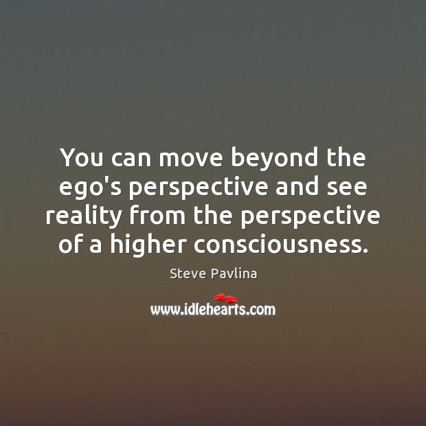 You can move beyond the ego's perspective and see reality from the Reality Quotes Image
