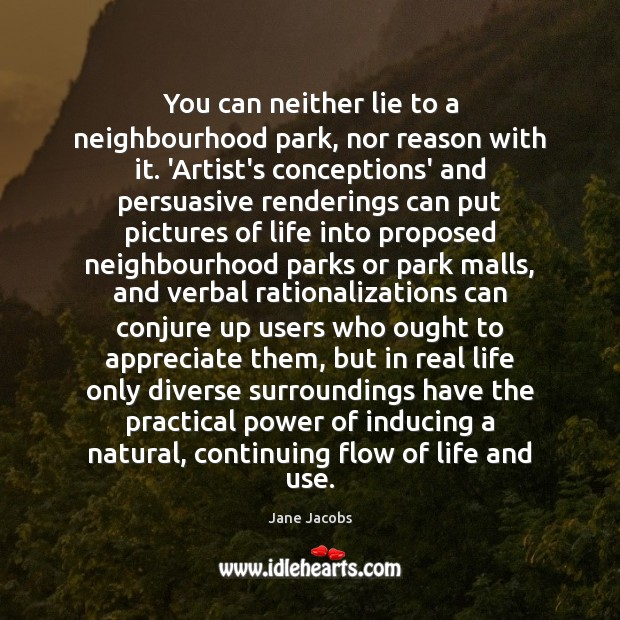 You can neither lie to a neighbourhood park, nor reason with it. Image