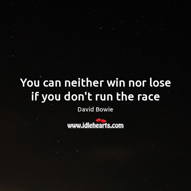 You can neither win nor lose if you don't run the race Image