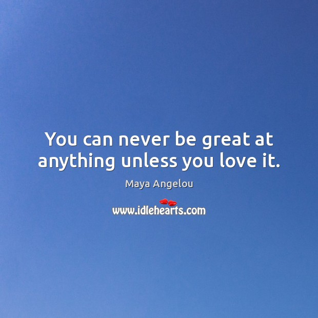 Image, You can never be great at anything unless you love it.