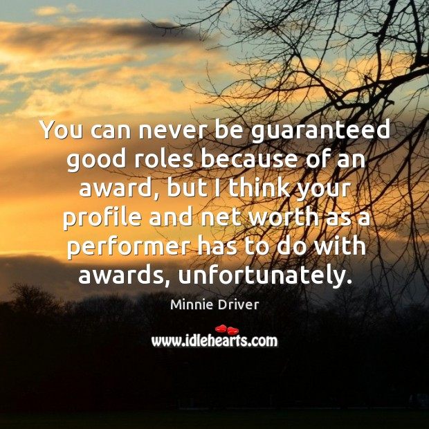 You can never be guaranteed good roles because of an award Image