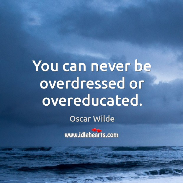 Image, You can never be overdressed or overeducated.
