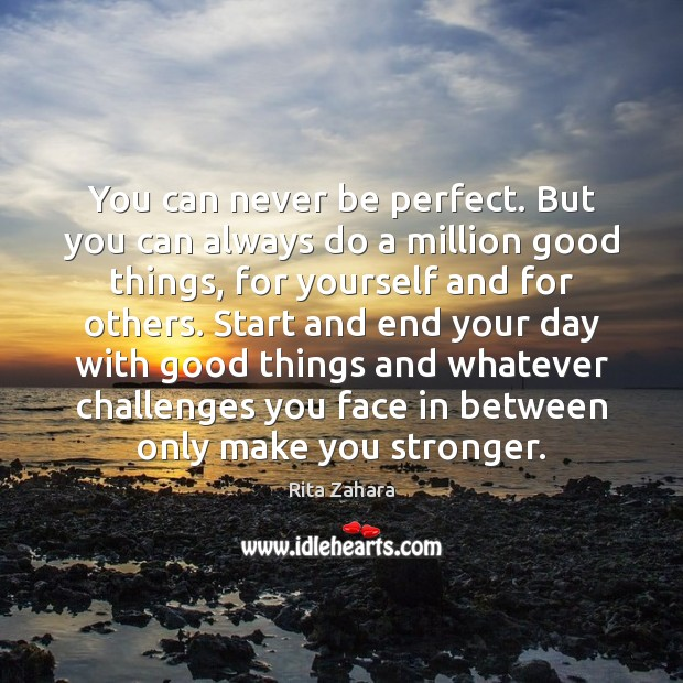 You can never be perfect. But you can always do a million Rita Zahara Picture Quote