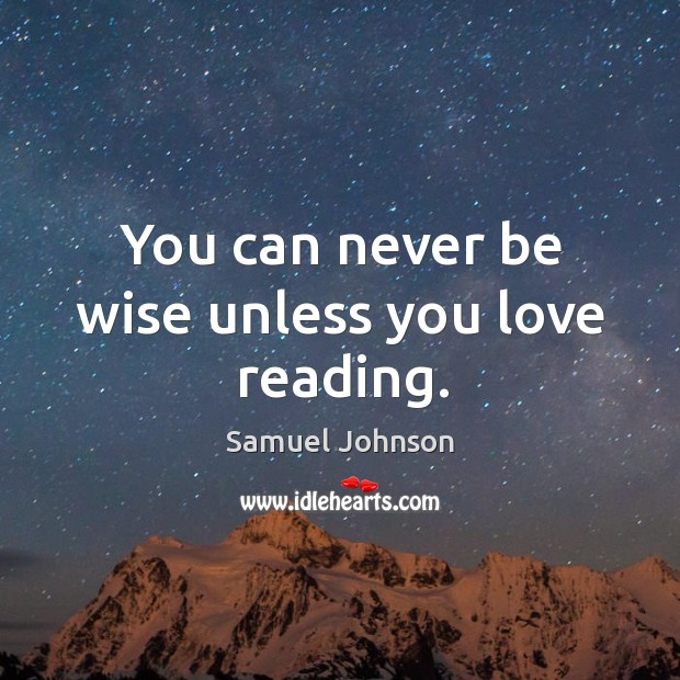 Image, You can never be wise unless you love reading.