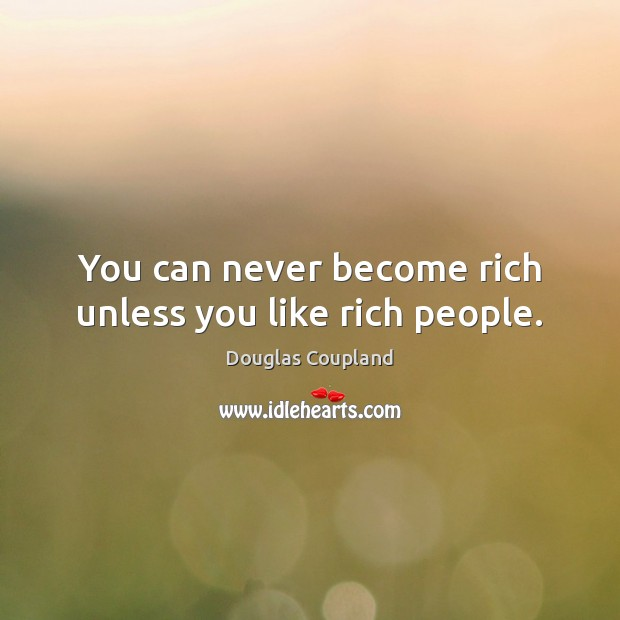 Image, You can never become rich unless you like rich people.