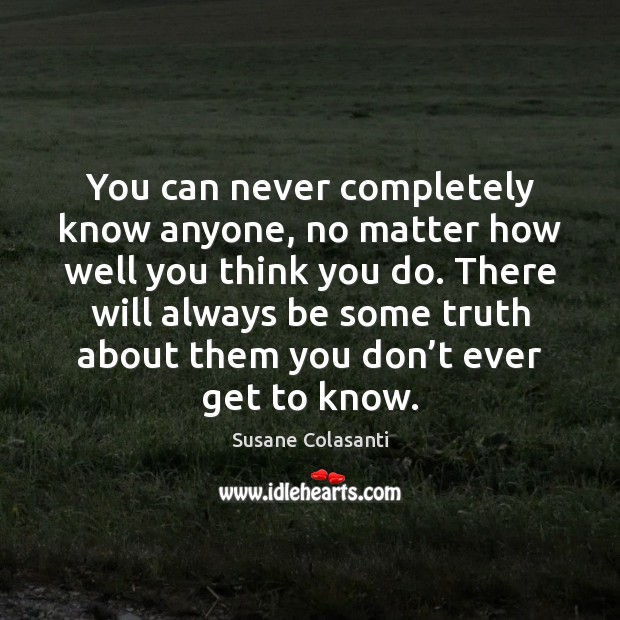 You can never completely know anyone, no matter how well you think Image