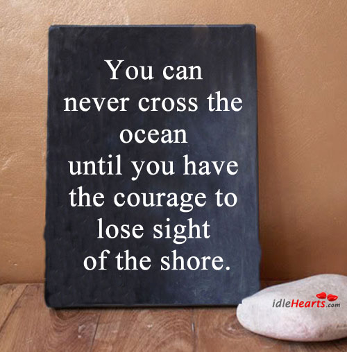 You can never cross the ocean until you have Image