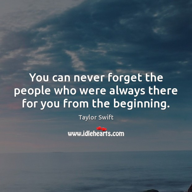 Image, You can never forget the people who were always there for you from the beginning.