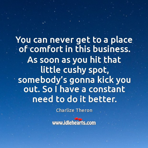 You can never get to a place of comfort in this business. As soon as you hit that little Image
