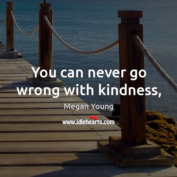 You can never go wrong with kindness, Image