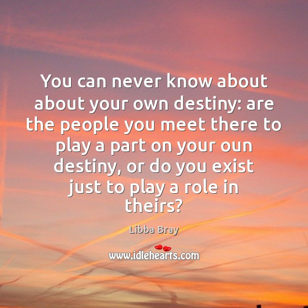You can never know about about your own destiny: are the people Image