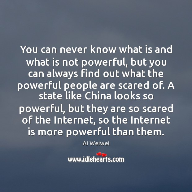 You can never know what is and what is not powerful, but Internet Quotes Image