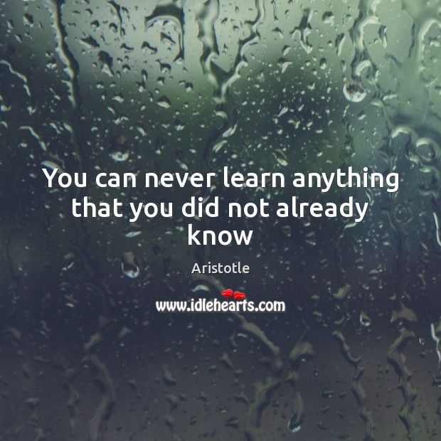You can never learn anything that you did not already know Image