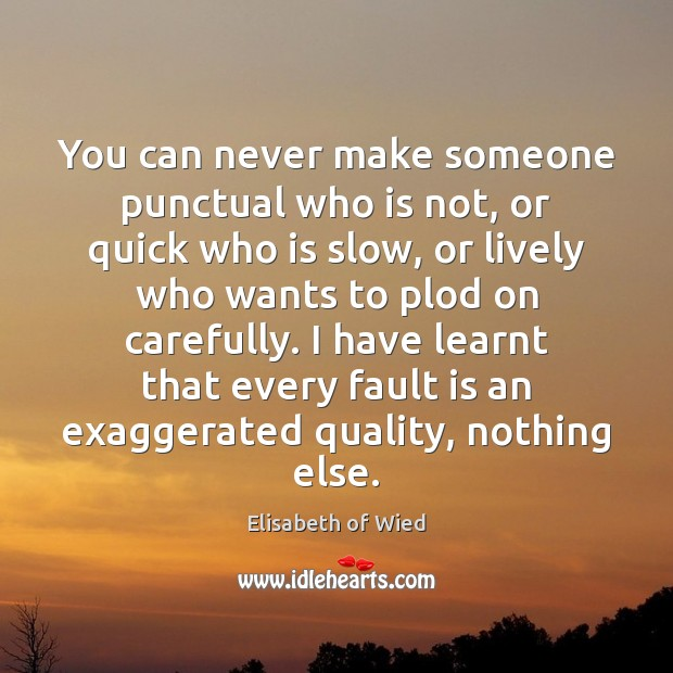 You can never make someone punctual who is not, or quick who Image