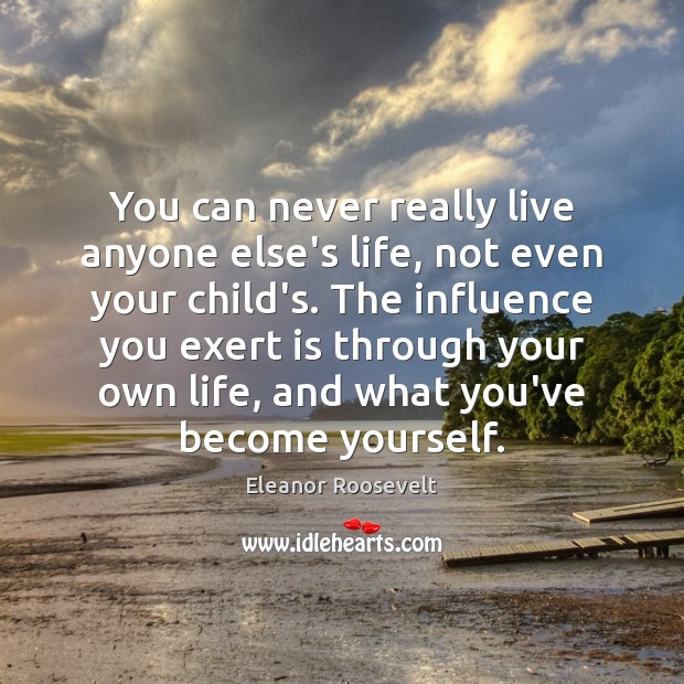 You can never really live anyone else's life, not even your child's. Image