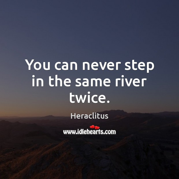 Image, You can never step in the same river twice.