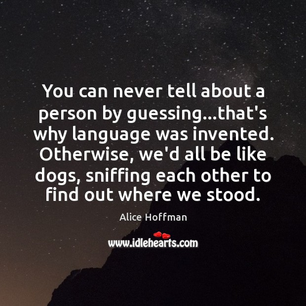 You can never tell about a person by guessing…that's why language Alice Hoffman Picture Quote