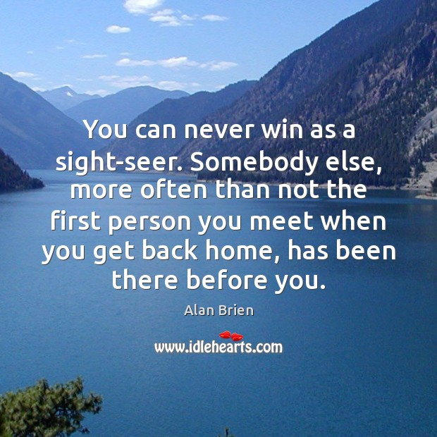 You can never win as a sight-seer. Somebody else, more often than Image