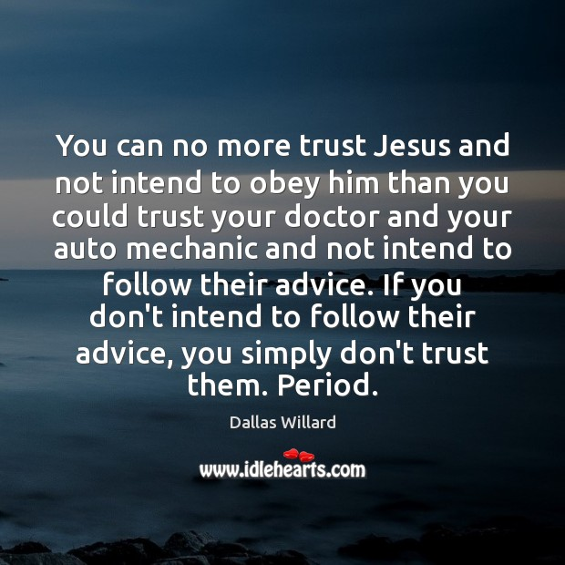 Image, You can no more trust Jesus and not intend to obey him