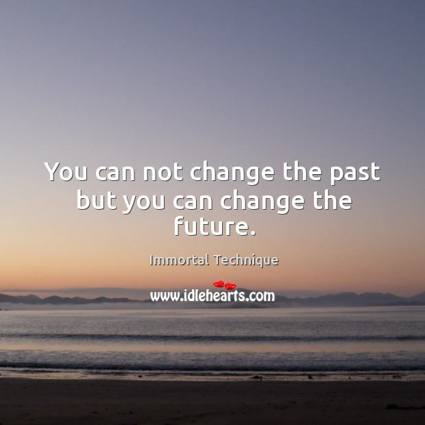 You can not change the past but you can change the future. Image