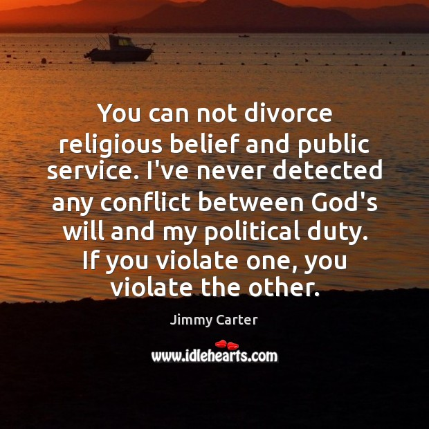 Image, You can not divorce religious belief and public service. I've never detected
