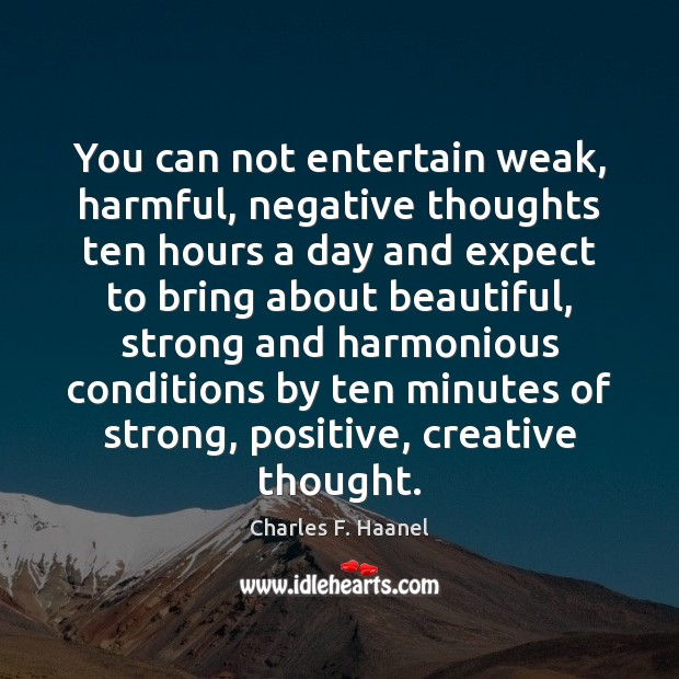 You can not entertain weak, harmful, negative thoughts ten hours a day Image