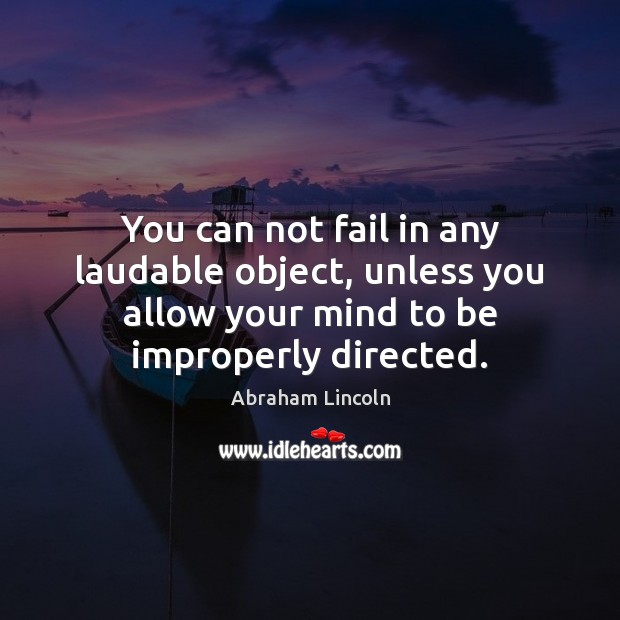 Image, You can not fail in any laudable object, unless you allow your