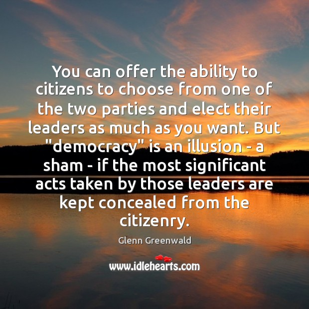 You can offer the ability to citizens to choose from one of Glenn Greenwald Picture Quote