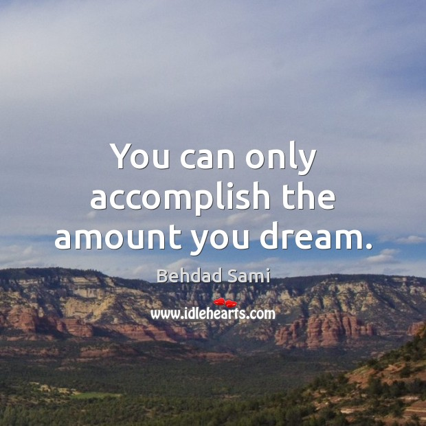 Image, You can only accomplish the amount you dream.