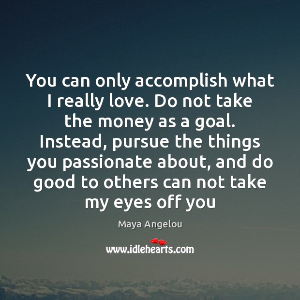 You can only accomplish what I really love. Do not take the Image