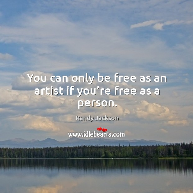 You can only be free as an artist if you're free as a person. Image
